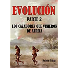 EVOLUCIÓN- Parte 2: LOS CAZADORES QUE VINIERON DE ÁFRICA