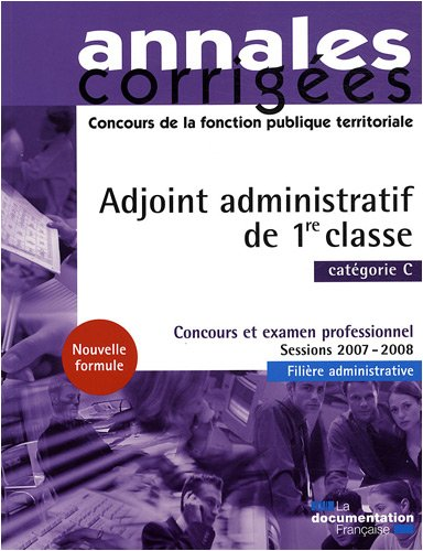 Adjoint administratif de 1re classe 2008. Concours et examen professionnel - Catégorie C - Sessions 2007-2008 - Filière administrative
