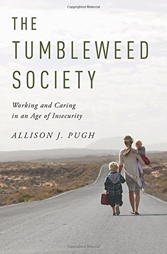 The Tumbleweed Society: Working and Caring in an Age of Insecurity by Allison J. Pugh (21-May-2015) Hardcover