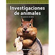 Investigaciones de Animales (Animal Investigations) (Spanish Version) (Nivel 4 (Level 4)): Recopilacion de Datos (Collecting Data) (Mathematics Readers)