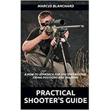 Practical Shooter's Guide: A How-To Approach For Unconventional Firing Positions and Training (English Edition)