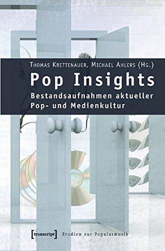 Pop Insights: Bestandsaufnahmen aktueller Pop- und Medienkultur (Studien zur Popularmusik)
