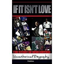 IF IT ISN'T LOVE: THE UNAUTHORIZED BIOGRAPHY OF NEW EDITION (English Edition)