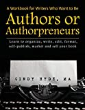 A Workbook for Writers Who Want to Be Authors or Authorpreneurs: Learn to organize, write, edit, format, self-publish, market and sell your book.