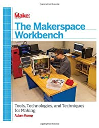 Make: The Makerspace Workbench: Tools, Technologies, and Techniques for Making