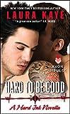 Hard to Be Good [novella] by Laura Kaye front cover