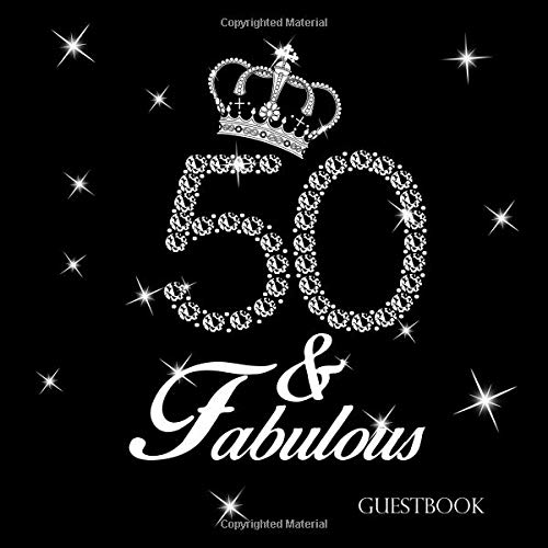 50 & Fabulous Guestbook: Fiftieth Birthday Celebration Message Log Keepsake Milestone Memory Logbook For Visitors Family Friends To Write In Comments Advice And Best Wishes por Fabulous ArtDesigns