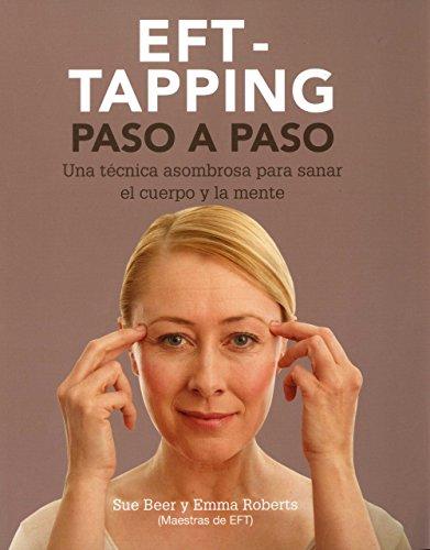 EFT-taping paso a paso : una técnica asombrosa para sanar el cuerpo y la mente por Sue Beer