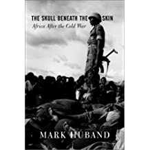 The Skull Beneath the Skin: Africa After the Cold War by Mark Huband (2001-09-26)