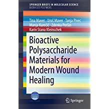 Bioactive Polysaccharide Materials for Modern Wound Healing (SpringerBriefs in Molecular Science) (English Edition)