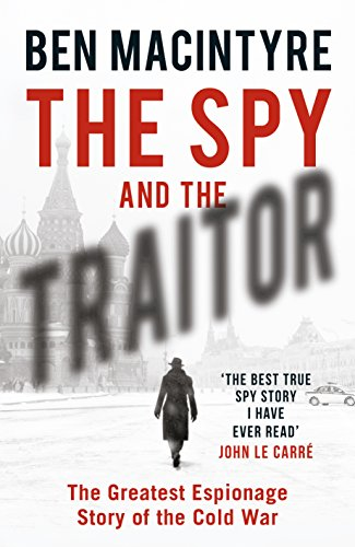 The Spy and the Traitor: The Greatest Espionage Story of the Cold War (English Edition) por Ben MacIntyre