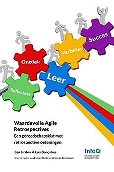 Waardevolle Agile Retrospectives: Een gereedschapskist met retrospective oefeningen van [Gonçalves, Luis, Linders, Ben]