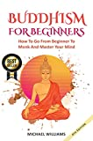 BUDDHISM: Buddhism For Beginners: How To Go From Beginner To Monk And Master Your Mind (Buddhism For Beginners, Zen Meditation, Mindfulness, Chakras) (English Edition)