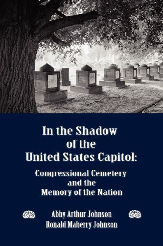 IN THE SHADOW OF THE UNITED STATES CAPITOL: Congressional Cemetery and the Memory of the Nation by Abby A Johnson (2012-11-12)