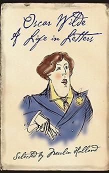 Oscar Wilde: A Life in Letters by [Wilde, Oscar]