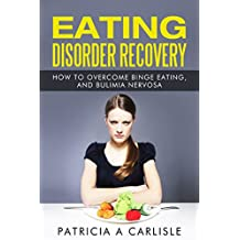 EATING DISORDER RECOVERY: How to Overcome Binge Eating and Bulimia Nervosa (Binge eating disorder, bulimia, bulimia nervosa, binge eating workbook, overcoming ... eating cure, bulimia reco) (English Edition)