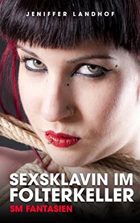 Sexsklavin im Folterkeller - SM Fantasien eBook: Jeniffer
