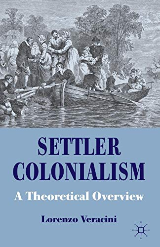 Settler Colonialism: A Theoretical Overview (Cambridge Imperial and Post-Colonial Studies Series) -