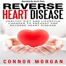 Reverse Heart Disease: Healthy Diet and Lifestyle Changes to Prevent and Reverse Heart Disease