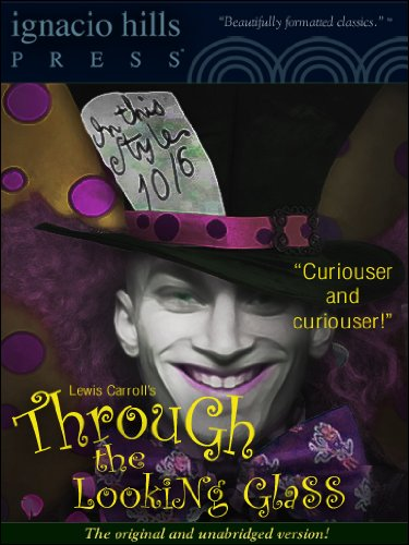 Through the Looking-Glass (The fantastic sequel to Alice in Wonderland!) (English Edition)