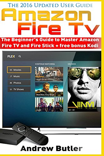 Amazon Fire TV: The Beginner's Guide to Master Amazon Fire TV and Fire Stick: Volume 1 (Fire TV, free tv, user guides, internet)