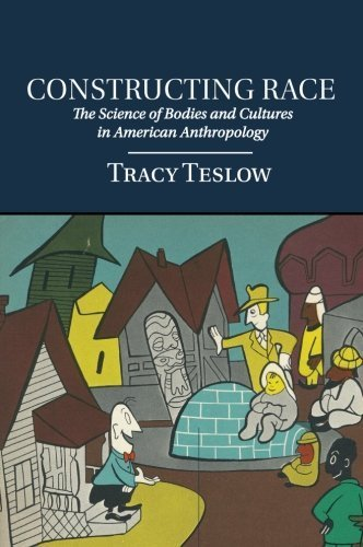 Constructing Race: The Science of Bodies and Cultures in American Anthropology by Tracy Teslow (2016-03-10)