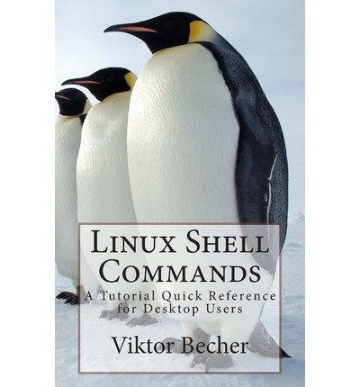 [(Linux Shell Commands: A Tutorial Quick Reference for Desktop Users )] [Author: Dr Viktor Becher] [Jul-2013] par Dr Viktor Becher