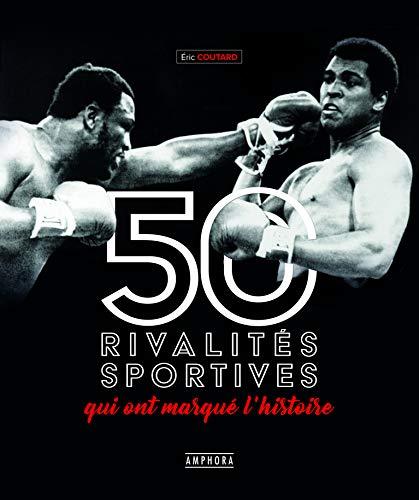Les 50 rivalités sportives qui ont marqué l'histoire par Eric Coutard