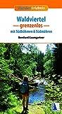 Waldviertel grenzenlos - Erweiterte Neuauflage: mit Südböhmen und Südmähren (Wander-Erlebnis) - Bernhard Baumgartner