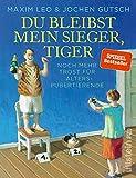 Du bleibst mein Sieger, Tiger: Noch mehr Trost für Alterspubertierende - Maxim Leo, Jochen Gutsch