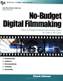 No Budget Video Production: Producing Professional Quality Commercials, How-to's, Training and Features - for Virtually Nothing (Digital Video and Audio)