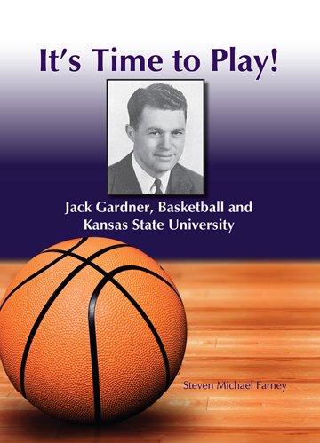It's Time to Play!: Jack Gardner, Basketball and Kansas State University por Steven Michael Farney