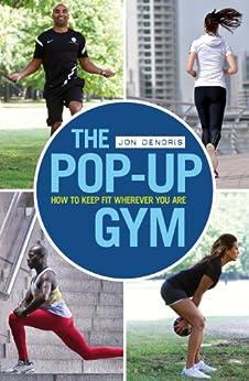 The Pop-up Gym: How to Keep Fit Wherever You Are par [Denoris, Jon]