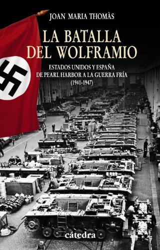 La Batalla del Wolframio: Estados Unidos y España de Pearl Harbor a la Guerra Fría (1941-1947) (Historia. Serie Menor) por Joan Maria Thomàs