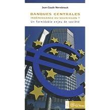 Banques Centrales : Independance Ou Soumission ?