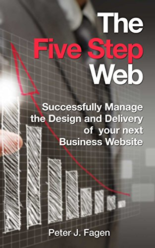 The Five Step Web: Successfully Manage the Design and Delivery of  your next Business Website (English Edition) por Peter J. Fagen