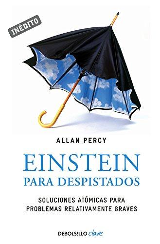 Einstein para despistados (Genios para la vida cotidiana): Soluciones atómicas para problemas relativamente graves (CLAVE) por Allan Percy