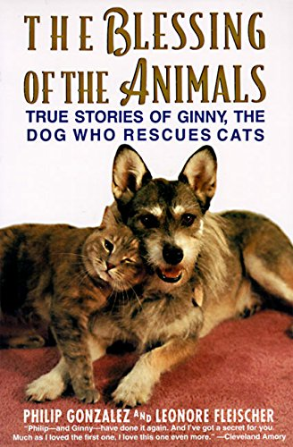 The Blessing of the Animals: True Stories of Ginny, the Dog Who Rescues Cats: The True Story of Ginny, the Dog Who Rescues Cats
