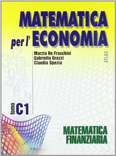 Matematica per l'economia. Tomo C: Matematica finanziaria. Per gli Ist. Tecnici commerciali: 1