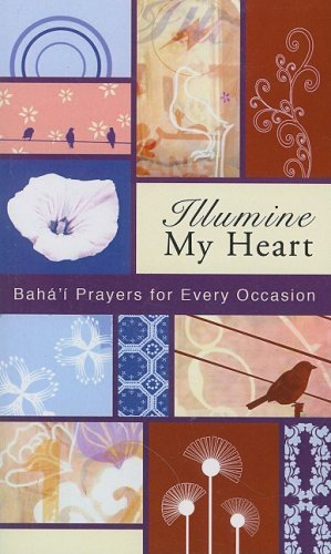 Illumine My Heart: Baha'i Prayers for Every Occasion by Baha'u'llah (2008-06-01)