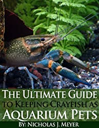 The Ultimate Guide to Keeping Crayfish as Aquarium Pets (English Edition)