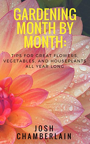 gardening-month-by-month-tips-for-great-flowers-vegetables-and-houseplants-all-year-long