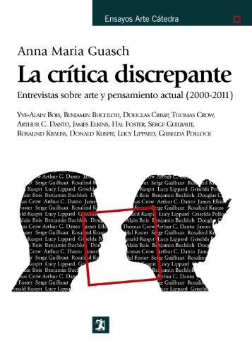 La crítica discrepante: Entrevistas sobre arte y pensamiento actual (2000-2011) (Ensayos Arte Cátedra) por Anna María Guasch