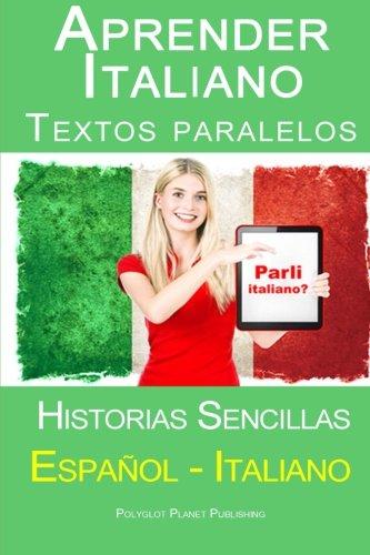 Aprender Italiano - Textos paralelos - Historias sencillas (Español - Italiano) Bilingüe por Polyglot Planet Publishing