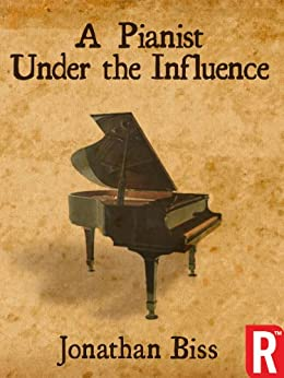 A Pianist Under the Influence (Kindle Single) by [Biss, Jonathan ]