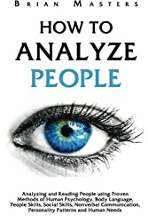 How to Analyze People: Analyzing and Reading People using Proven Methods of Human Psychology, Body Language, People Skills, Social Skills, Nonverbal Communication, Personality Patterns and Human Needs by Brian Masters (2016-03-30)