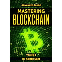 Blockchain: Mastering Blockchain: Learn fast How the Technology Behind Bitcoin Is Changing Money, Business, and the World (Advanced Guide Book 2) (English Edition)