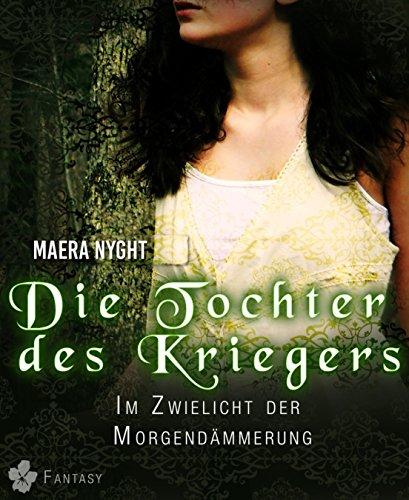 Die Tochter des Kriegers 1 - Im Zwielicht der Morgendämmerung: Fantasy Liebesroman
