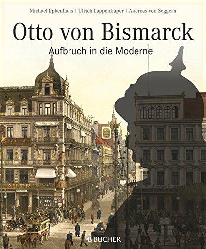 Otto von Bismarck: Aufbruch in die Moderne