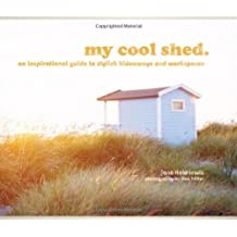 My Cool Shed: An Inspirational Guide to Stylish Hideaways and Workspaces by Jane Field-Lewis (2012-09-01)